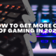 How to Get More Out of Gaming in 2021