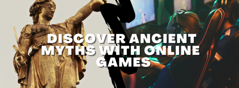 Discover Ancient Myths With Online  Games