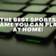 The best sports game you can play at home!