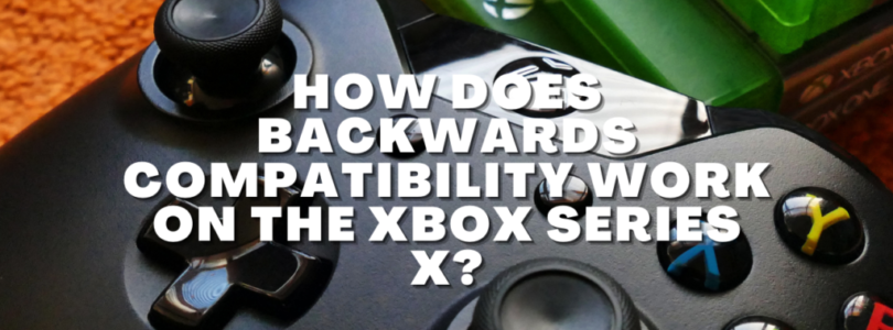 How Does Backwards Compatibility Work On The Xbox Series X?