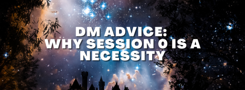 DM Advice: Why Session 0 Is a Necessity