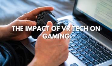 The Impact of VR Tech on Gaming