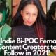 21 Indie Bi-POC Female Content Creators to Follow in 2021!