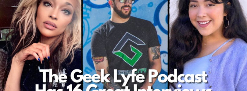 The Geek Lyfe Podcast Has 16 Great Interviews with Fantastic Creators!