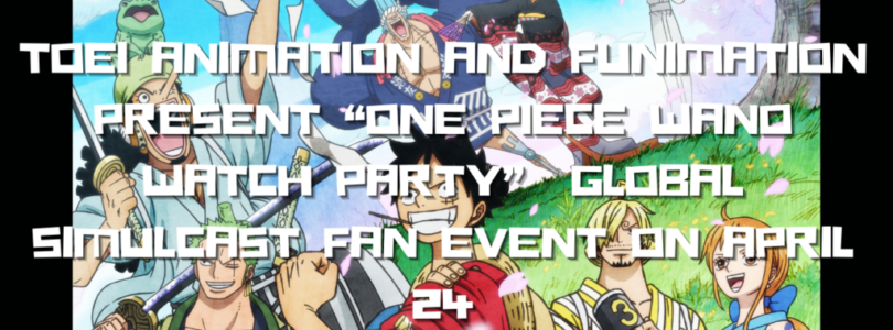 """TOEI ANIMATION AND FUNIMATION PRESENT """"ONE PIECE WANO WATCH PARTY""""  GLOBAL SIMULCAST FAN EVENT ON APRIL 24"""