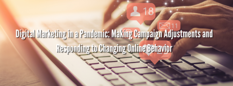 Digital Marketing in a Pandemic: Making Campaign Adjustments and Responding to Changing Online Behavior