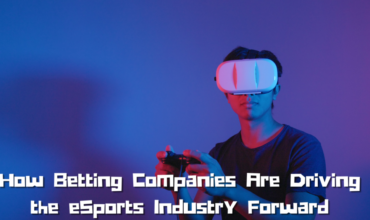 How Betting Companies Are Driving the eSports Industry Forward