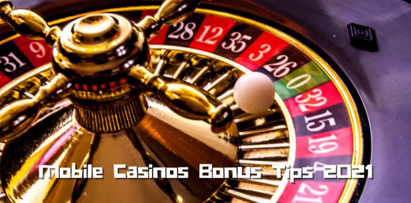 Mobile Casinos Bonus Tips 2021