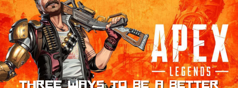 three Ways to Be a better Apex Legends Player